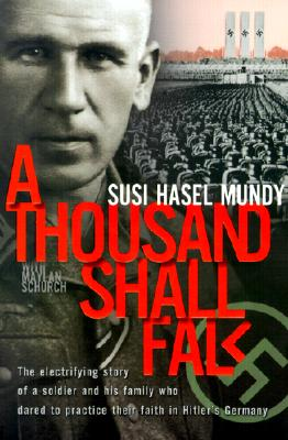 Image for A Thousand Shall Fall: The Electrifying Story of a Soldier and His Family Who Dared to Practice Their Faith in Hitler's Germany