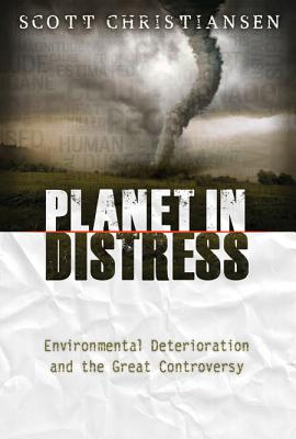 Planet in Distress: Environmental Deterioration and the Great Controversy, Christiansen, Scott