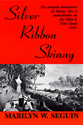 Image for Silver Ribbon Skinny: The Towpath Adventures of Skinny Nye, a Muleskinner on the Ohio & Erie Canal, 1884