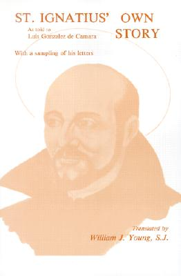 Image for St. Ignatius' Own Story: As Told to Luis Gonzalez de Camara with a Sampling of Ignatius' Own Letters
