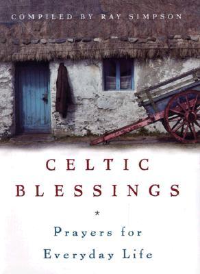 Celtic Blessings: Prayers for Everyday Life