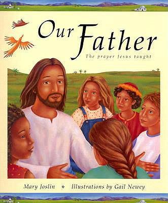 Our Father:The Prayer Jesus Taught, Mary Joslin