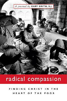 Radical Compassion: Finding Christ in the Heart of the Poor, Smith, Gary