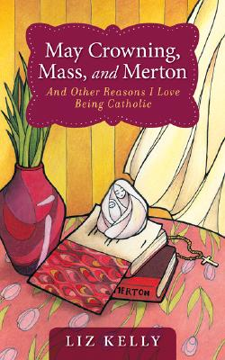 May Crowning, Mass, and Merton and Other Reasons I Love Being Catholic, Liz Kelly