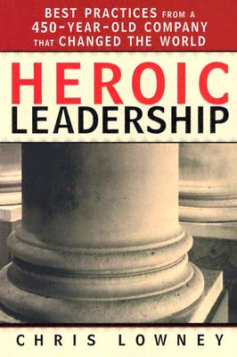 Image for Heroic Leadership: Best Practices from a 450-Year-Old Company That Changed the World