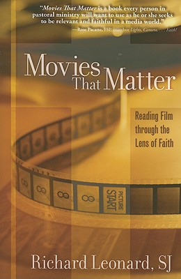 Movies That Matter: Reading Film Through the Lens of Faith, Richard Leonard