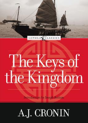 The Keys of the Kingdom (Loyola Classics), A. J. CRONIN