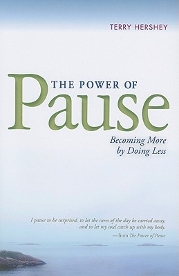 The Power of Pause: Becoming More by Doing Less, Hershey, Terry