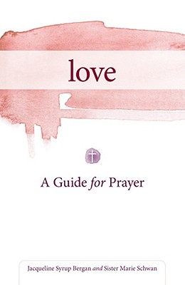 Love: A Guide for Prayer (Take and Receive), Bergan, Jacqueline; Schwan CSJ, Marie