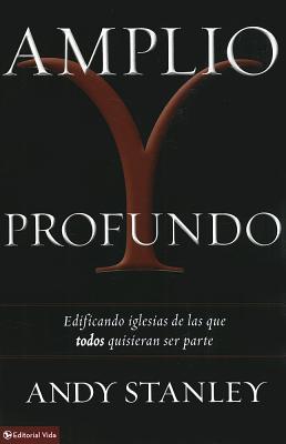 Amplio y profundo: Edificando iglesias de las que todos quisieran ser parte (Spanish Edition), Stanley, Andy