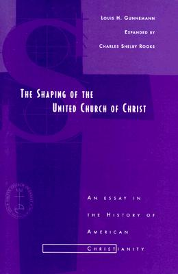 The Shaping of the United Church of Christ: An Essay in the History of American Christianity, Gunnemann, Louis H