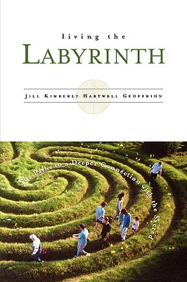 Image for Living the Labyrinth: 101 Paths to a Deeper Connection With the Sacred Geoffrion, Jill Kimberly Hartwell and Hartwell Geoffrion, Jill Kimberly