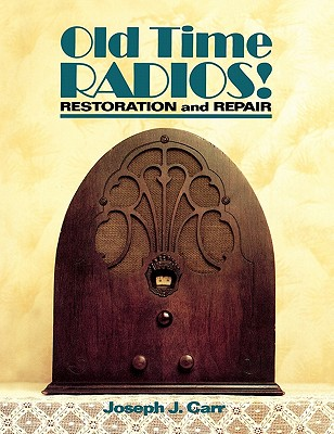 Image for Old Time Radios! Restoration and Repair