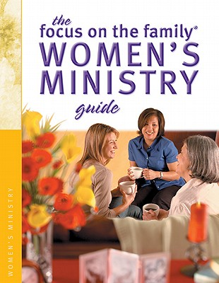 Image for The Focus on the Family Women's Ministry Guide (Focus on the Family: Women)