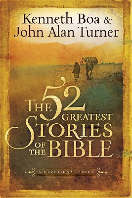 The 52 Greatest Stories of the Bible: A Devotional Study, Ken Boa, John Alan Turner