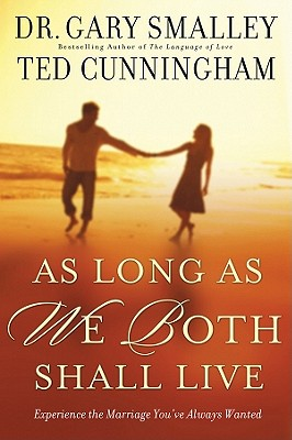 As Long as We Both Shall Live: Experiencing the Marriage You've Always Wanted, Dr. Gary Smalley, Mr. Ted Cunningham