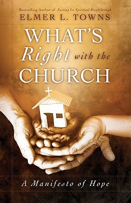 What's Right with the Church: A Manifesto of Hope, Elmer L. Towns