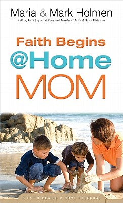 Image for Faith Begins @ Home Mom