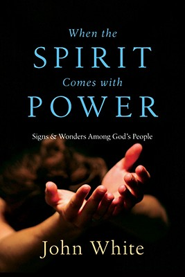 Image for When the Spirit Comes With Power: Signs and Wonders Among God's People