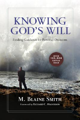 Image for Knowing God's Will: Finding Guidance for Personal Decisions [Paperback] M. Blaine Smith and Richard Halverson