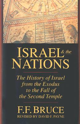 Israel & the Nations: The History of Israel from the Exodus to the Fall of the Second Temple, Bruce, F. F.; Payne, David F.