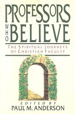 Image for Professors Who Believe: The Spiritual Journeys of Christian Faculty Anderson, Paul M.