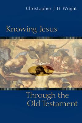 Image for Knowing Jesus Through the Old Testament (Knowing God Through the Old Testament Set) [Paperback] Wright, Christopher J. H.