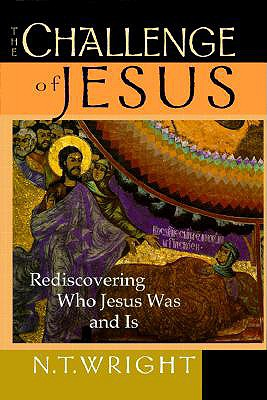 Challenge of Jesus : Rediscovering Who Jesus Was and Is, N. T. WRIGHT