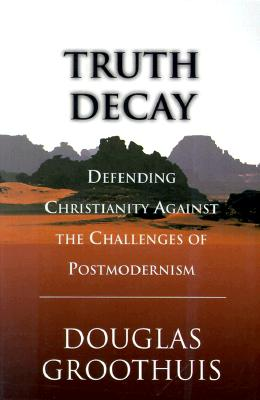 Image for Truth Decay: Defending Christianity Against the Challenges of Postmodernism