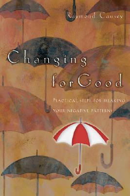 Image for Changing for Good: Practical Steps for Breaking Your Negative Patterns
