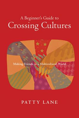 Image for A Beginner's Guide to Crossing Cultures: Making Friends in a Multicultural World
