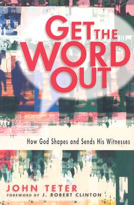 Get the Word Out: How God Shapes and Sends His Witnesses, Teter, John