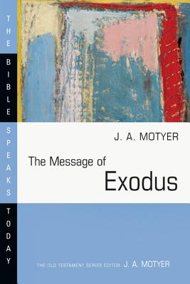 The Message of Exodus: The Days of Our Pilgrimage (Bible Speaks Today), Alec Motyer, J. A. Motyer