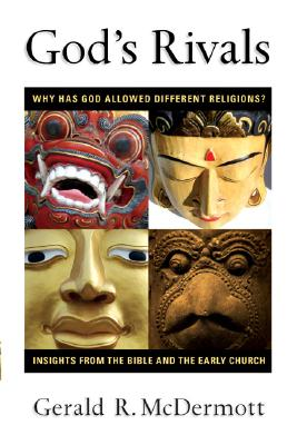 God's Rivals: Why Has God Allowed Different Religions? Insights from the Bible and the Early Church, Gerald R. McDermott