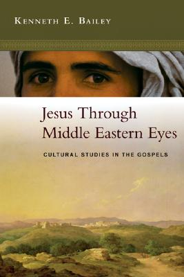 Image for Jesus Through Middle Eastern Eyes: Cultural Studies in the Gospels