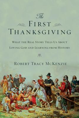 Image for The First Thanksgiving: What the Real Story Tells Us About Loving God and Learning from History