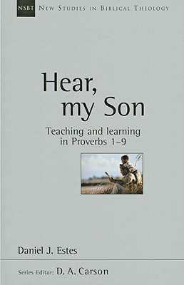 Image for Hear, My Son: Teaching & Learning in Proverbs 1-9 (New Studies in Biblical Theology)