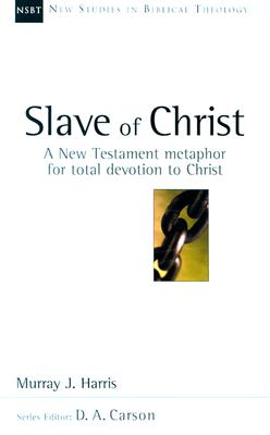 Image for Slave of Christ: A New Testament Metaphor for Total Devotion to Christ (New Studies in Biblical Theology, 8)