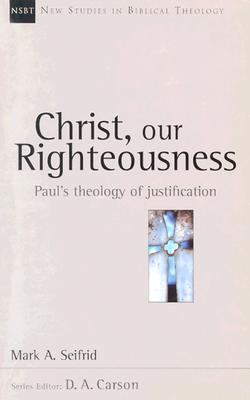Image for Christ, Our Righteousness : Paul's Theology of Justification (New Studies in Biblical Theology)