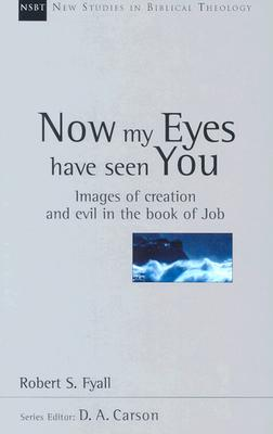 Image for Now My Eyes Have Seen You: Images of Creation and Evil in the Book of Job (New Studies in Biblical Theology)