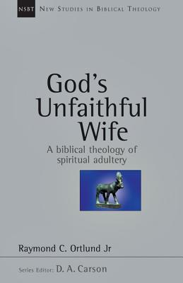 Image for God's Unfaithful Wife: A Biblical Theology of Spiritual Adultery (New Studies in Biblical Theology)