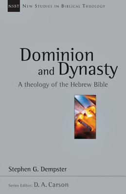 Image for Dominion and Dynasty: A Biblical Theology of the Hebrew Bible (New Studies in Biblical Theology 15)