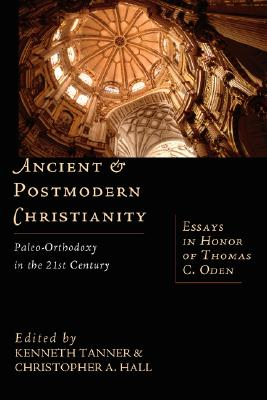 Image for Ancient & Postmodern Christianity: Paleo-Orthodoxy in the 21st Century--Essays In Honor of Thomas C. Oden