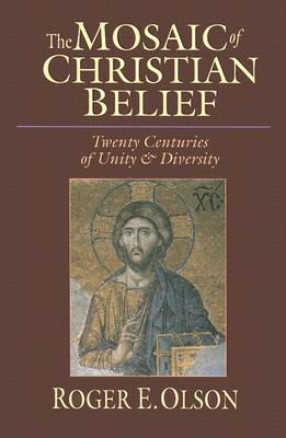 Mosaic of Christian Beliefs : Twenty Centuries of Unity & Diversity, ROGER E. OLSON