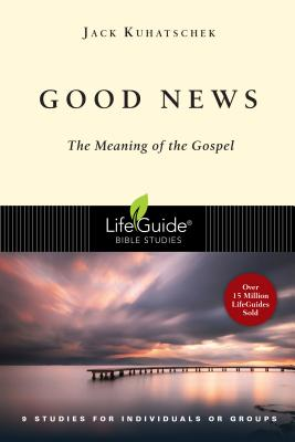 Image for Good News: The Meaning of the Gospel (Lifeguide(r) Bible Studies)