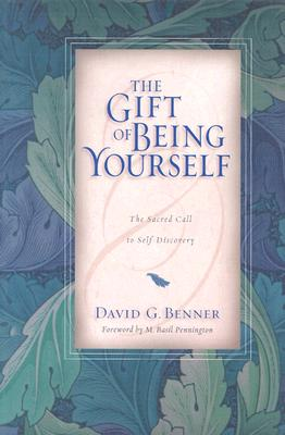 The Gift of Being Yourself: The Sacred Call to Self-Discovery, Benner, David G.