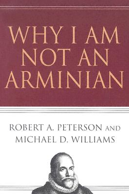 Image for Why I Am Not an Arminian