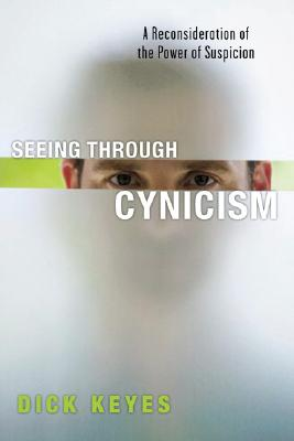 Seeing Through Cynicism: A Reconsideration of the Power of Suspicion, Keyes, Dick