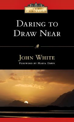 Daring to Draw Near: People in Prayer (IVP Classics), John White