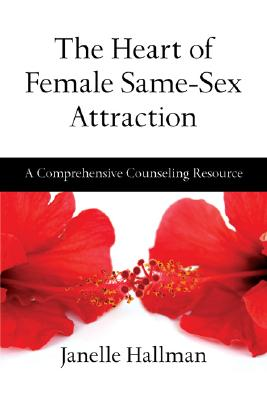 Image for The Heart of Female Same-Sex Attraction: A Comprehensive Counseling Resource